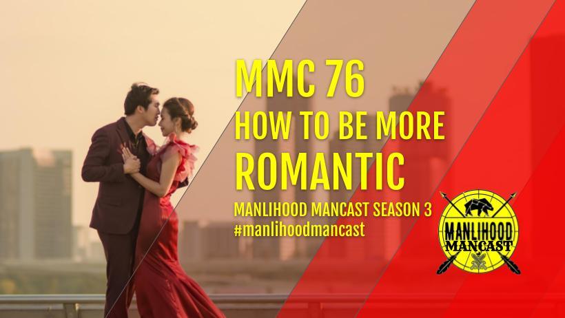 MMC76: How To Be More Romantic - Josh Hatcher - Manlihood ManCast