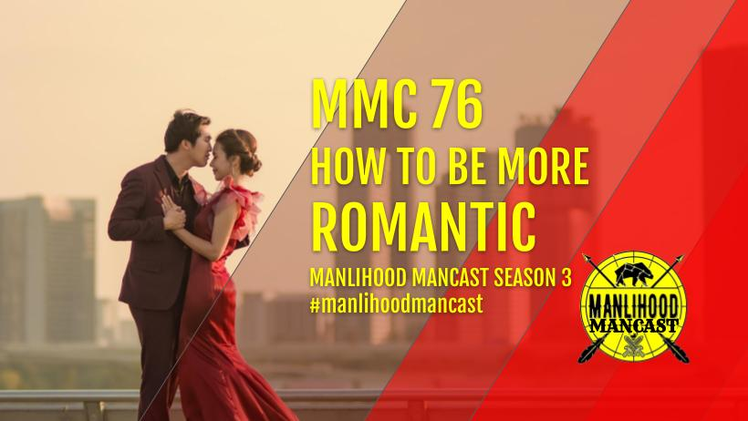MMC76: How To Be More Romantic - Josh Hatcher - Manlihood ManCast