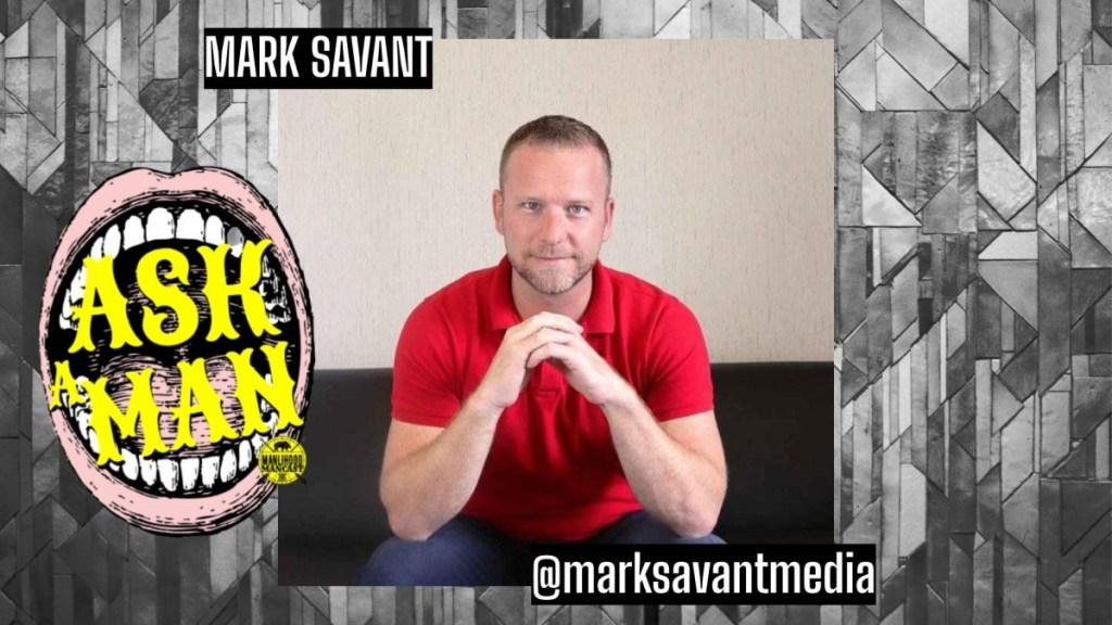 Mark Savant - Mens Advice Podcast