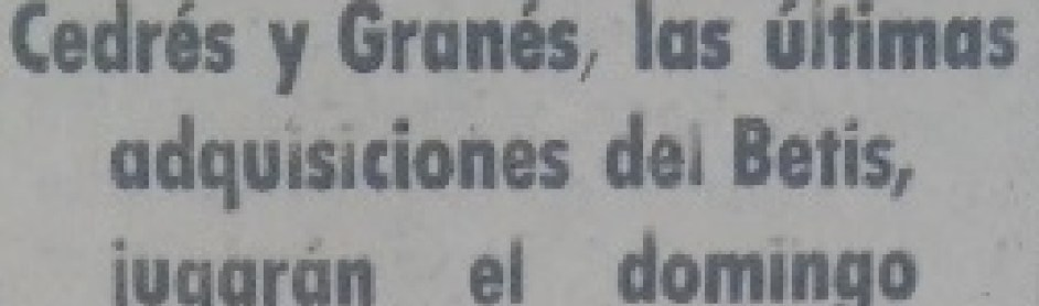 Hoy hace 67 años. Fichajes de Juan Cedrés y José Granés.