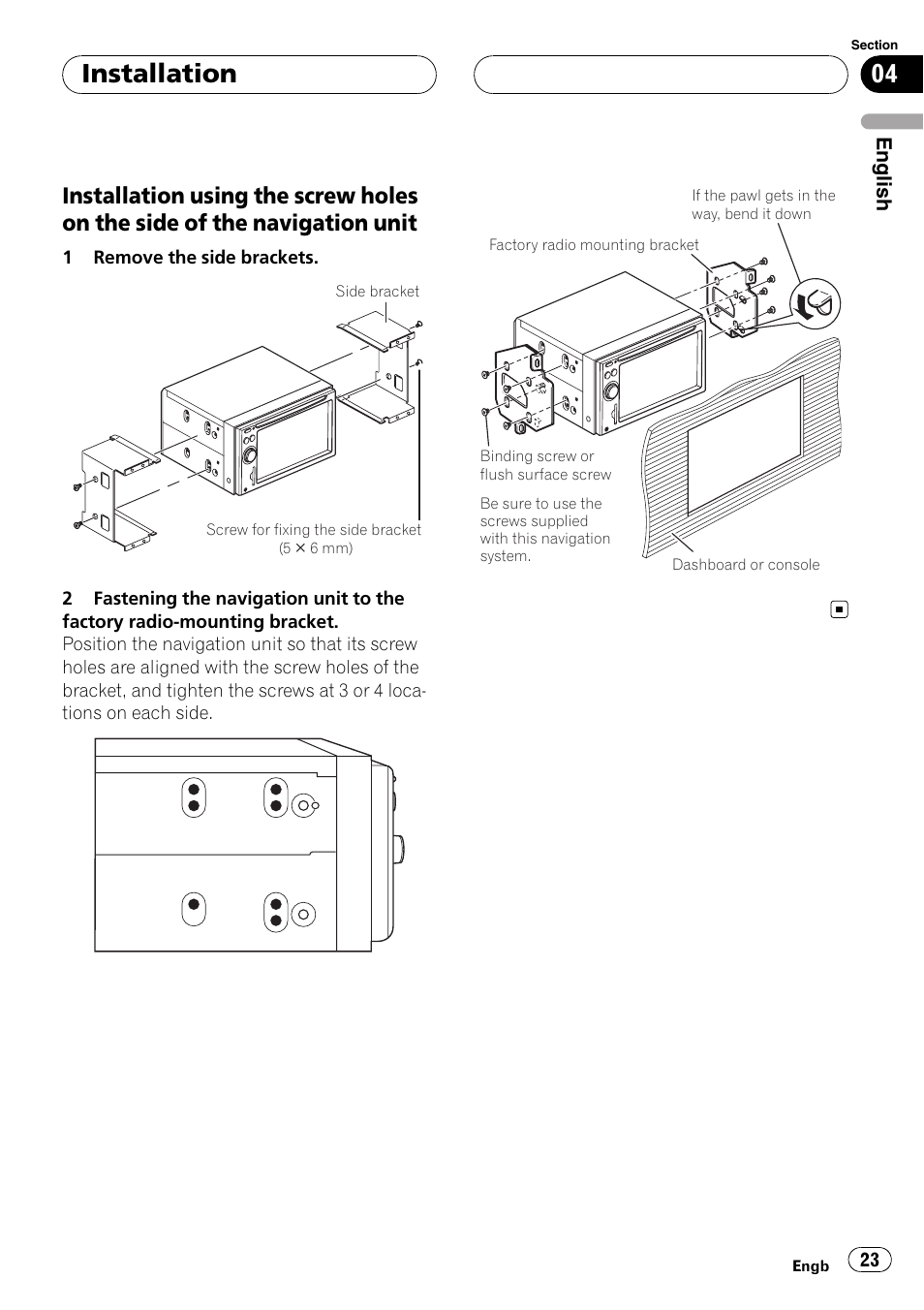 hight resolution of installation using the screw holes on the side of the navigation unit installation