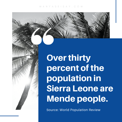 Over thirty percent of the population in Sierra Leone are Mende people