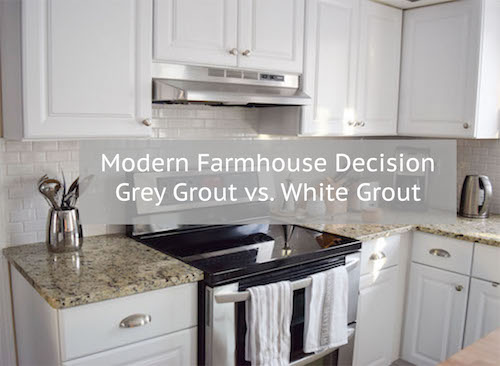 modern farmhouse ultimate decision subway tile grey grout vs white rh mapleandgreige com white kitchen white subway tile grey grout White Subway Tile with Gray Grout