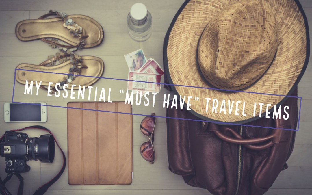 """My Essential """"Must-Have"""" Travel Items!"""
