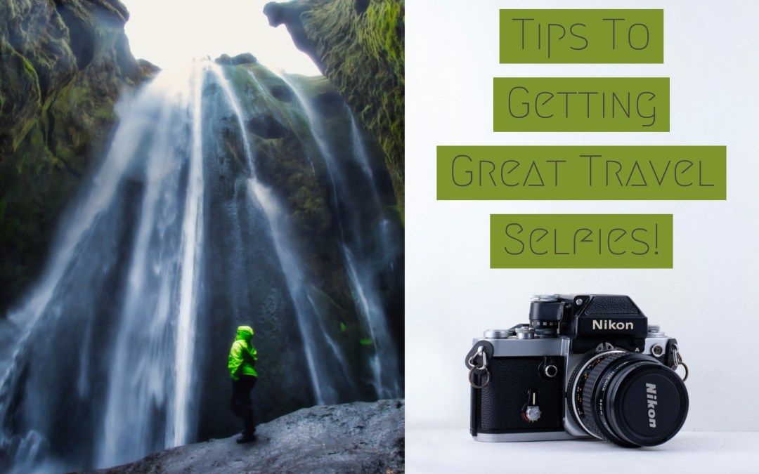 How To Get Great Travel Selfies!