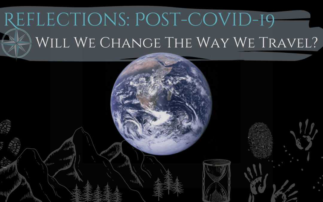 Reflections: Post Covid-19 – Will We Change The Way We Travel?