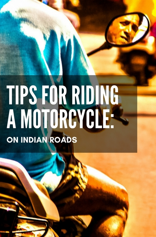 Riding a motorcycle in India is a whole lot different than riding in the west. So here are a few tips to easily ride your motorcycle on Indian Roads.