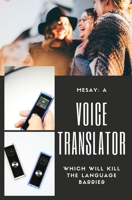 One of the challenges to #travel is communication. But MESAY is a smart voice translator that may just kill the language barrier for good.