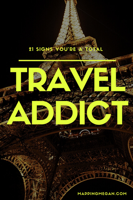 A list of the warning signs that you're totally addicted to travel. How many can you identify with?