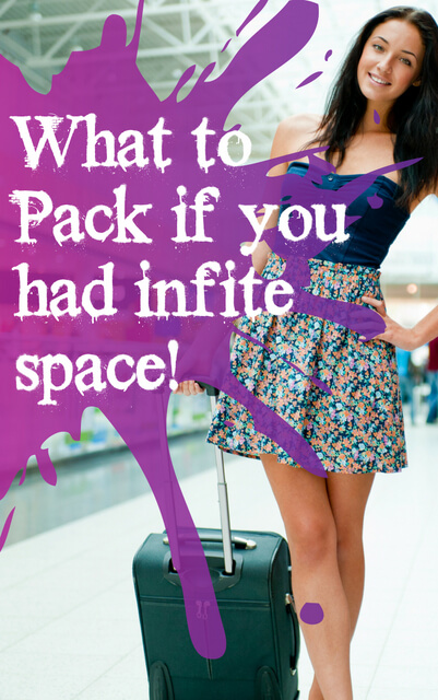 In a perfect world we would be take whatever we want with us travelling, which begs the question; what would you take if you had infinite space?!