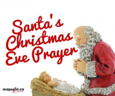 Santa's Christmas Eve Prayer @ mapsgirl.ca