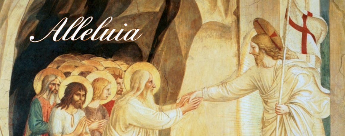 Alleluia!--Jesus rescues the souls from limbo as He rises from the dead, by Fra Angelico