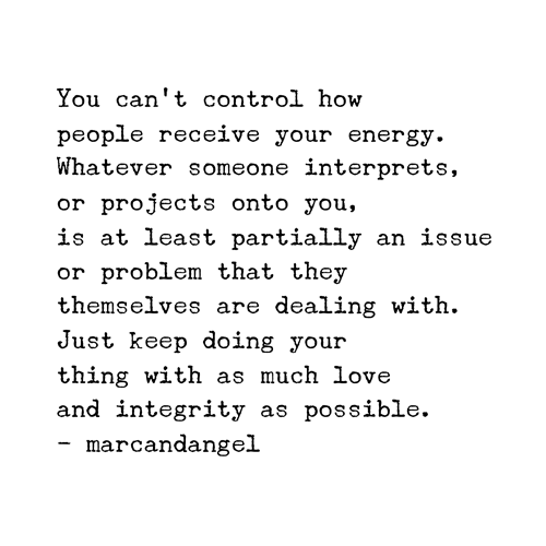You can't control how people receive your energy. Whatever someone interprets, or projects onto you, is at least partially an issue or problem that they themselves are dealing with. Just keep doing your thing with as much love and integrity as possible.