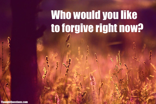 Who would you like to forgive right now?