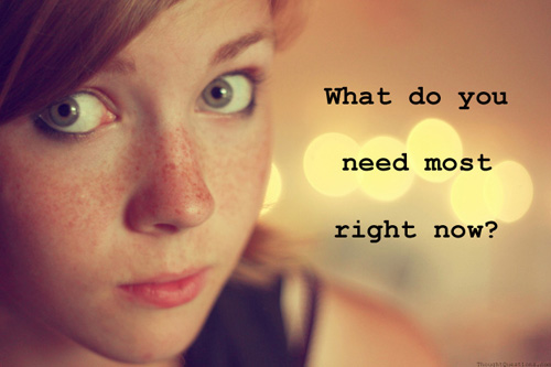 What do you need most right now?
