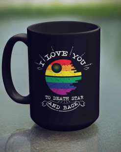 I Love You To The Death Star And Back LGBT 15 oz