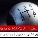 Inbound Marketing ingrana una marcia