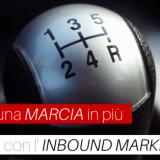 Inbound Marketing ingrana una marcia in più