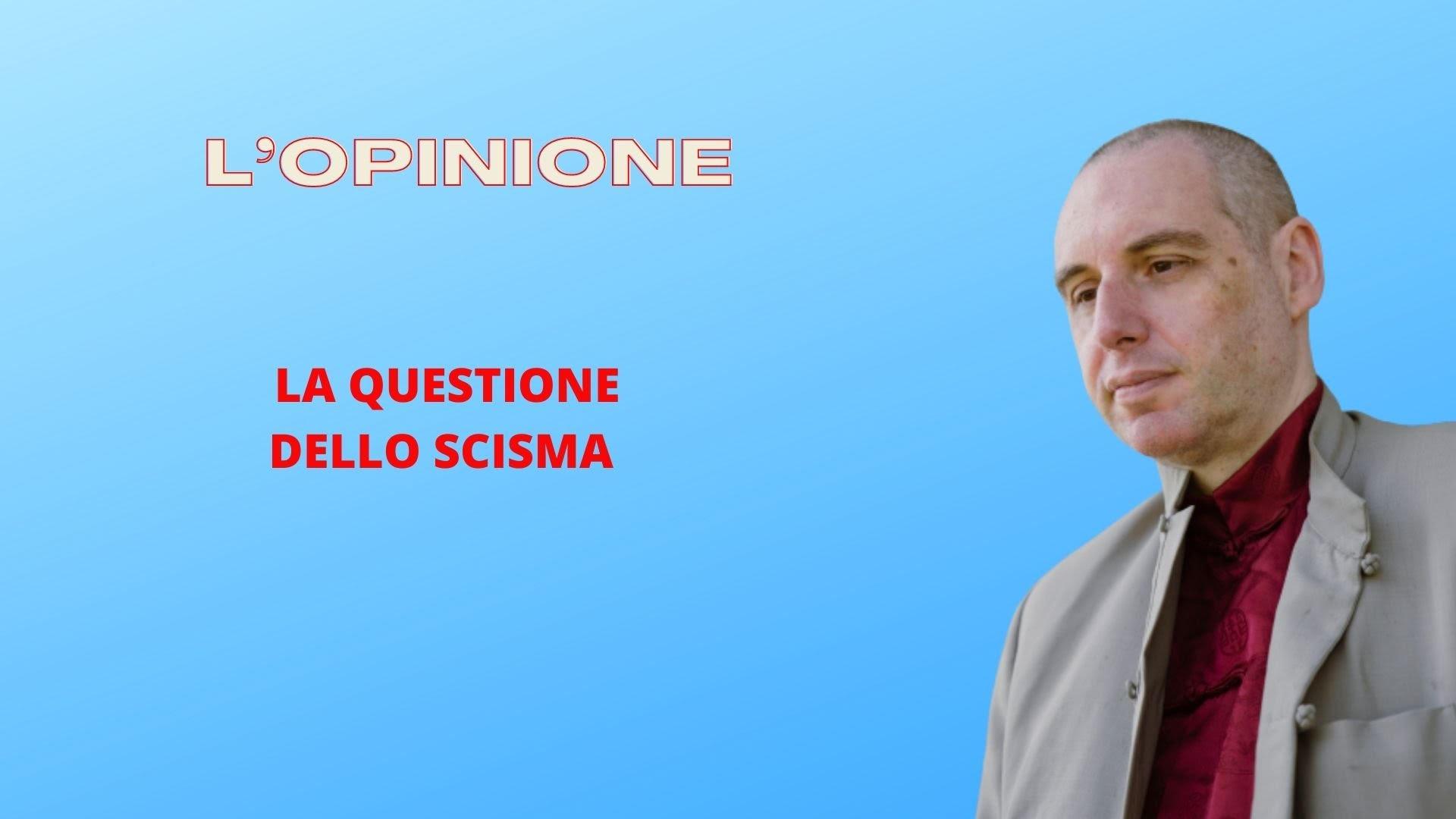 L'Opinione di Aurelio Porfiri sullo Scisma Prossimo Venturo (Forse…).