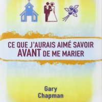 Ce que j'aurais aimé savoir avant de me marier de Gary Chapman