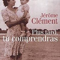 Plus tard, tu comprendras de Jérôme Clément
