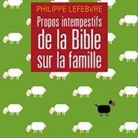 Propos intempestifs de la Bible sur la famille de Philippe Lefebvre