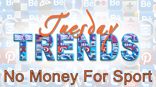 TUESDAY TRENDS – NO MONEY FOR SPORT