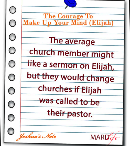 JOSHUA'S NOTE – THE COURAGE TO MAKE UP YOUR MIND (ELIJAH)