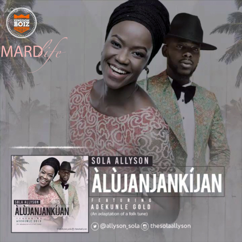 Sola Allyson featuring Adekunle Gold – Alujanjankijan (Song OF The Day)