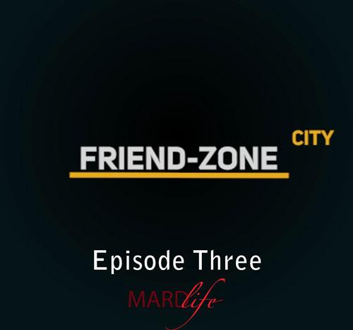 FRIEND-ZONE CITY – EPISODE THREE
