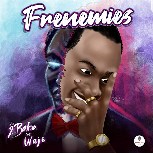 Frenemies – 2Baba × Waje (SONG Of The Day)