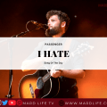 I Hate, Passenger, Dislikes, Things I Hate, Music Video, Live Performance, Concert, Lyrics,