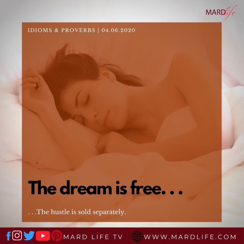 The Dream Is Free (IDIOMS AND PROVERBS)