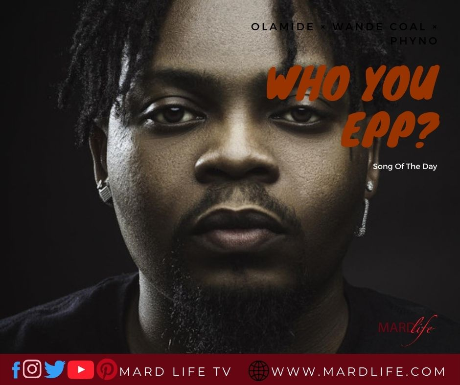 Who you epp, Who you help, Olamide, Phyno, Wande Coal, Question, Challenge, Help, Aid, Assist, Selfish, Music Video, Lyrics,