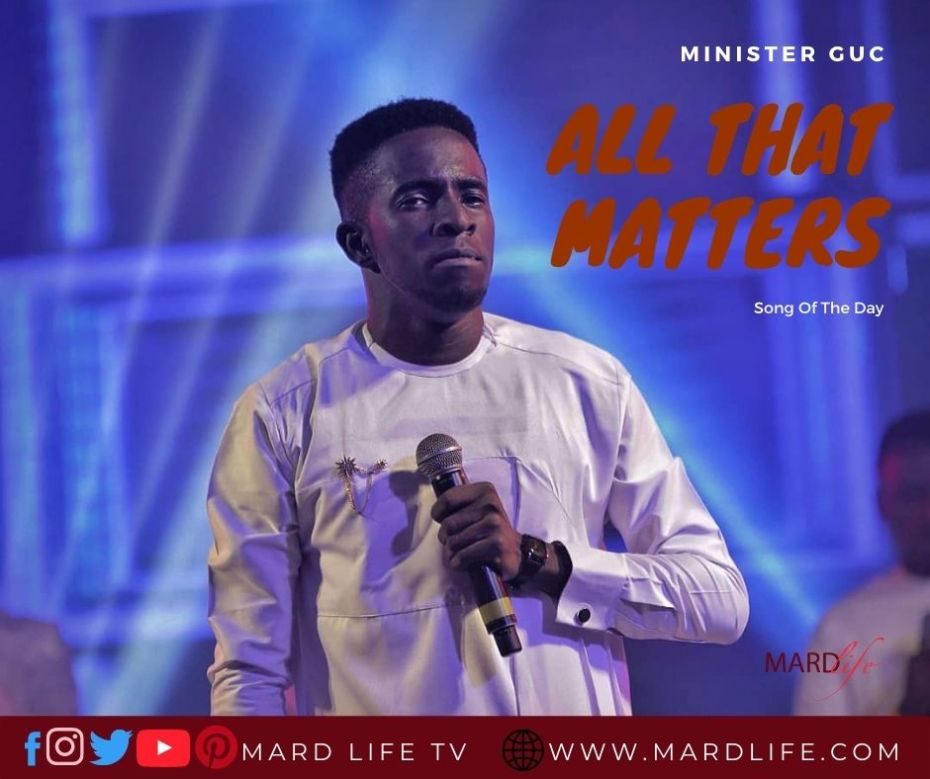 All That Matters – Minister GUC (Song Of The Day)