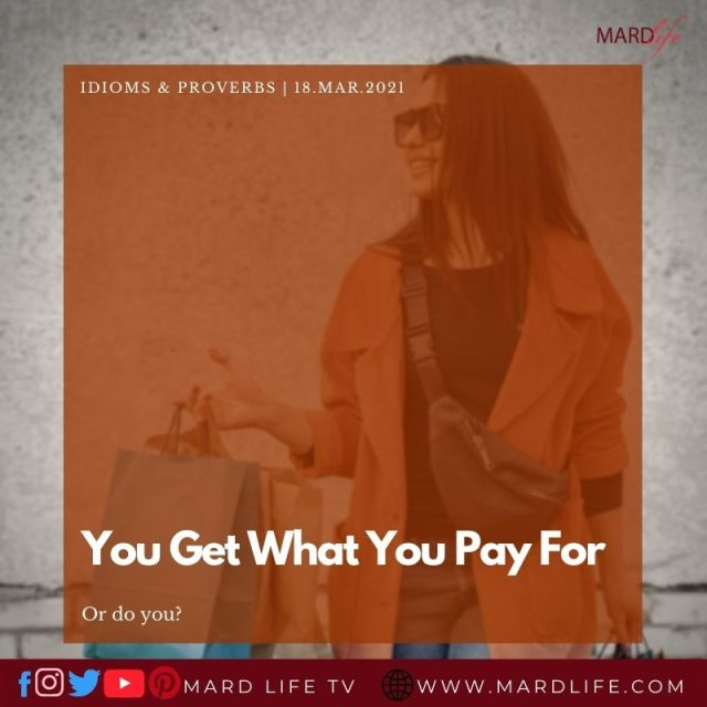 You Get What You Pay For (IDIOMS AND PROVERBS)