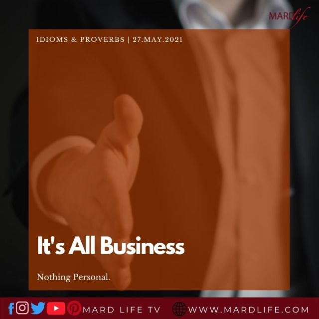 It's All Business, nothing personal. (IDIOMS AND PROVERBS)