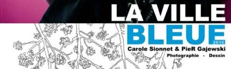 La Villle Bleue - Exposition du 5 au 17 novembre 2016 à La Porte Maubec - La Rochelle