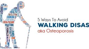 5 Ways To Avoid Walking Disaster aka Osteoporosis