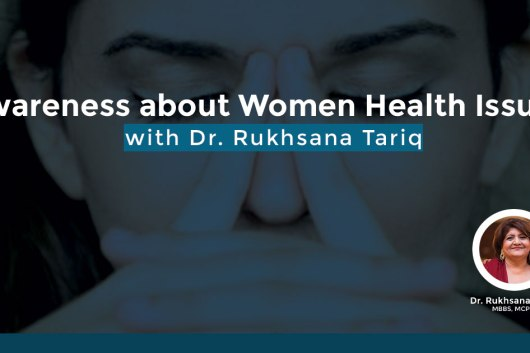 Awareness about Gynecological Issues with Dr. Rukhsana Tariq