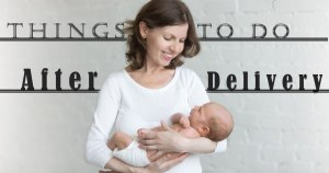 Important Things You Should Consider After Delivery