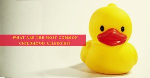5 Most Common Childhood Allergies