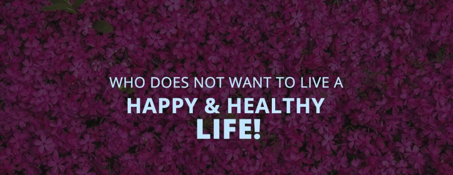 10 Hacks for a Healthy and Happy Life!