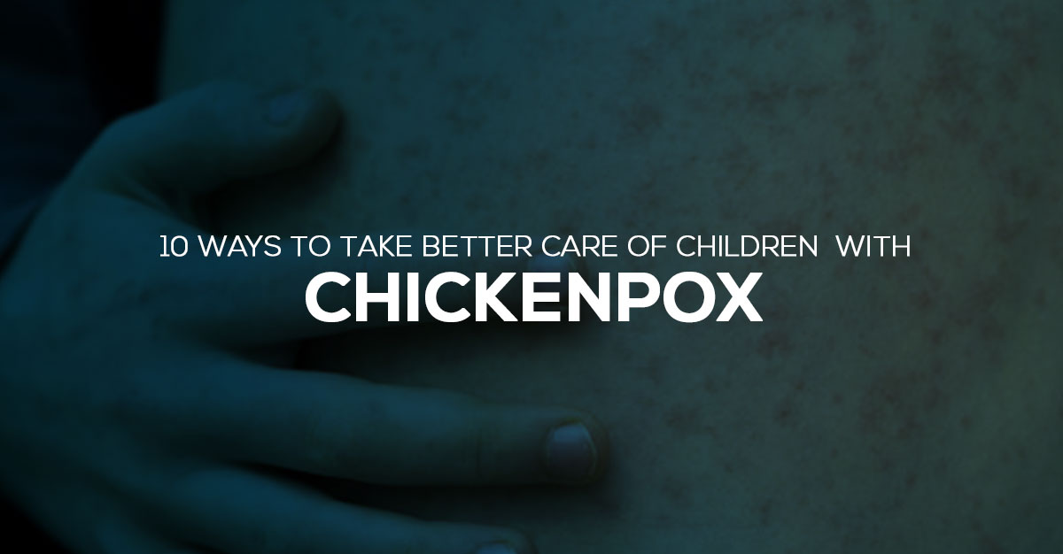 10 Ways to Take Better Care of Children With Chickenpox