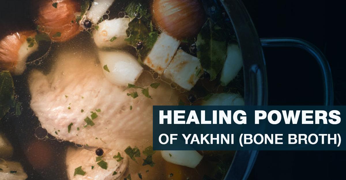9 Healing Powers of Yakhni (Bone Broth)