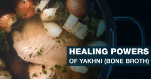 9 Healing Powers of Yakhni (Bone Broth)