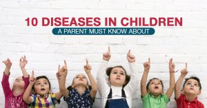 10 Diseases in Children A Parent Must Know About