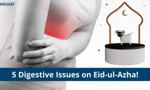 5 Digestive Issues on Eid-ul-Azha You Should Remember!