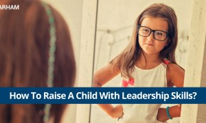 How to Raise A Child With Leadership Skills?