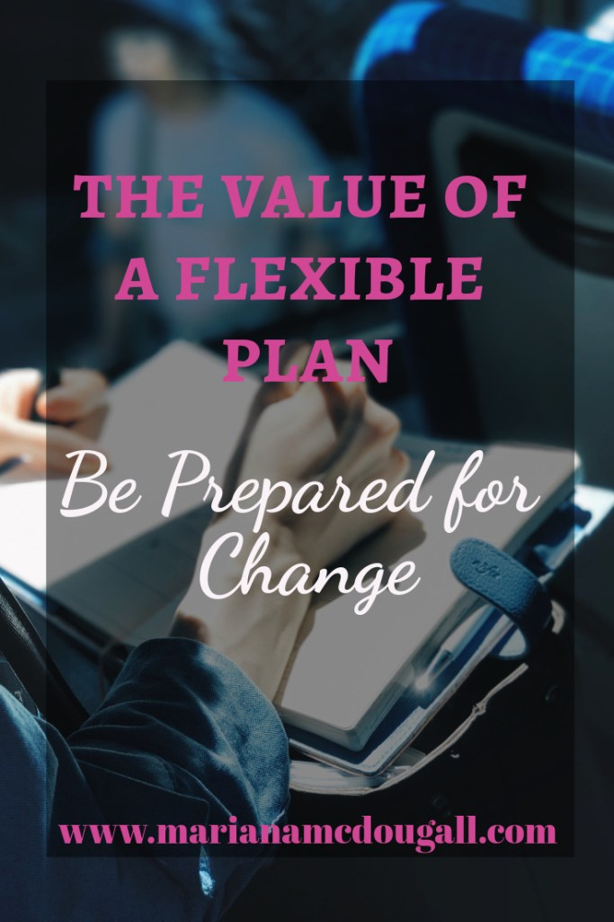 The value of a flexible plan: be prepared for change, www.marianamcdougall.com